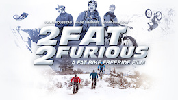 2 Fat 2 Furious: A Fat Bike Freeride Film