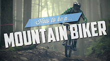 Video: How to be a Mountain Biker