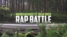 Video: Rap Battle - Mountain Biker Vs. Road Biker