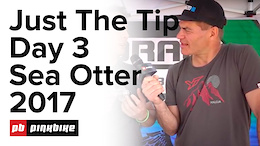 Just the Tip Day 3 - Sea Otter Classic 2017