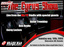 """""""The Cyrus Show""""- Monday August 14, 2006"""